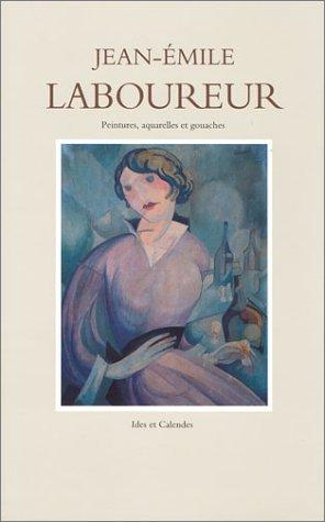 Catalogue complet de l'oeuvre de Jean-Emile Laboureur, volume 3 : Peintures, aquarelles et gouaches par Sylvain Laboureur