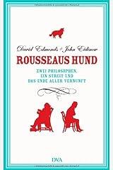 Rousseaus Hund: Zwei Philosophen, ein Streit und das Ende aller Vernunft Hardcover