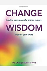Change Wisdom: Insights from successful change makers to guide your future Paperback