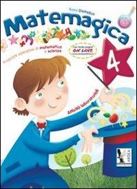 Matemagica. Proposte operative di matematica e scienze. Per la Scuola elementare: 4