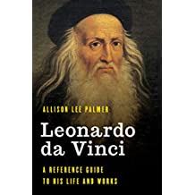 Leonardo da Vinci: A Reference Guide to His Life and Works (Significant Figures in World History) (English Edition)