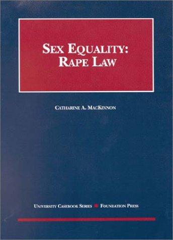 MacKinnon's Sex Equality Rape Law: Rape Law 2001 (University Casebooks)