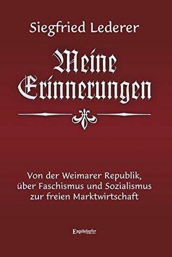 Siegfried Lederer: Meine Erinnerungen: Von der Weimarer Republik, über Faschismus und Sozialismus zur freien Marktwirtschaft