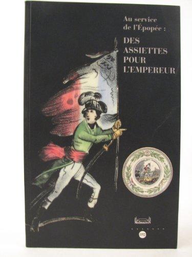 Au service de lÉpopée: des assiettes pour lEmpereur: Musée national des châteaux de Malmaison et Bois-Préau, 30 mai - 2 octobre 1995 par Bernard Chevallier