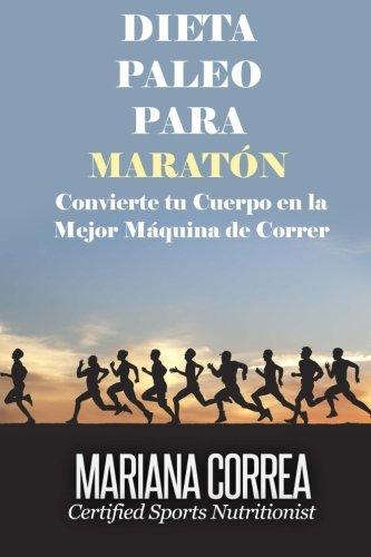 DIETA PALEO Para MARATON: Convierte tu Cuerpo en la Mejor Maquina de Correr