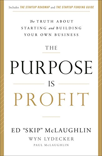 The Purpose Is Profit: The Truth about Starting and Building Your Own Business (English Edition)