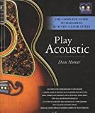 Dave Hunter: Play acoustique-The Complete Guide to Mastering Guitare acoustique Styles