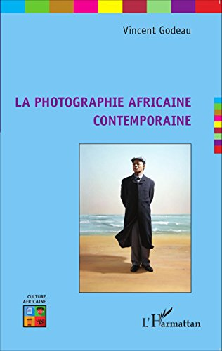 La photographie africaine contemporaine (Culture Africaine) par Vincent Godeau