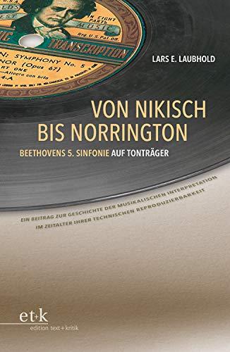 Von Nikisch bis Norrington. Beethovens 5. Sinfonie auf Tonträger: Ein Beitrag zur Geschichte der musikalischen Interpretation im Zeitalter ihrer technischen Reproduzierbarkeit