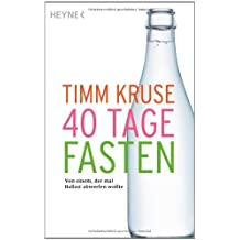 40 Tage Fasten: Von einem. der mal Ballast abwerfen wollte von Kruse. Timm (2012) Taschenbuch
