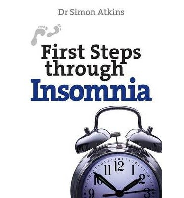 [ FIRST STEPS THROUGH INSOMNIA (REVISED) (FIRST STEPS) ] First Steps Through Insomnia (Revised) (First Steps) By Atkins, Simon ( Author ) Mar-2014 [ Paperback ]