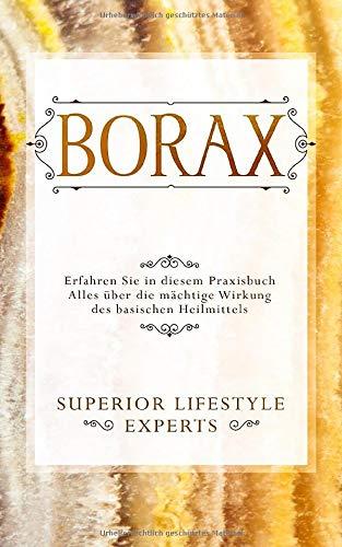 Borax: Erfahren Sie in diesem Praxisbuch Alles über die mächtige Wirkung des basischen Heilmittels