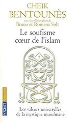 Le Soufisme, coeur de l'Islam : Les Valeurs universelles de la mystique islamiste