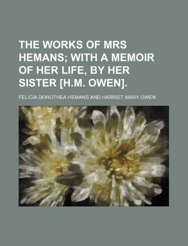 The works of mrs Hemans;  with a memoir of her life, by her sister [H.M. Owen].