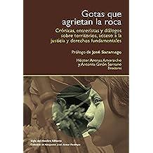 Gotas que agrietan la roca: Crónicas, entrevistas y diálogos sobre territorios y acceso a la justicia (Temas para el Diálogo y el Debate)