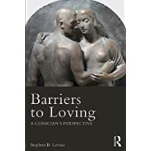Barriers to Loving: A Clinician's Perspective by Stephen B. Levine (2013-10-18)