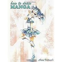 How To Draw Manga: Learn to Draw Anime Characters Like a Pro (How to Draw Anime and Manga Step-by-Step Tutorial)