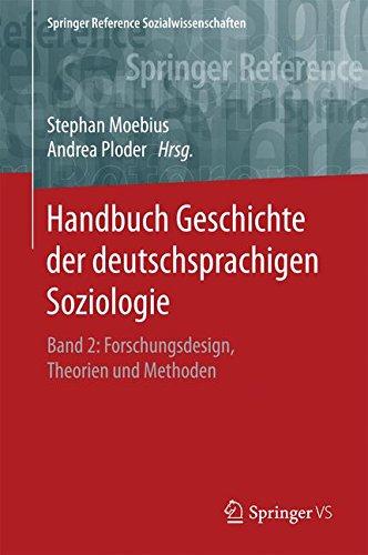 Handbuch Geschichte der deutschsprachigen Soziologie: Band 2: Forschungsdesign, Theorien und Methoden (Springer Reference Sozialwissenschaften, Band 2)
