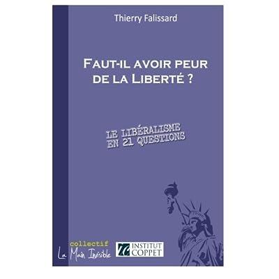 Faut-il avoir peur de la Liberté ? Le libéralisme en 21 questions