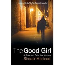 The Good Girl (The Reluctant Detective) by Sinclair MacLeod (2014-01-22)
