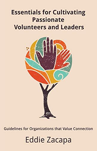Essentials for Cultivating Passionate Volunteers and Leaders: Guidelines for Organizations that Value Connection (English Edition)