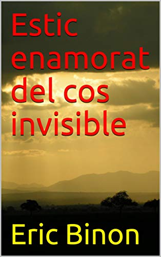 Estic enamorat del cos invisible (Catalan Edition) por Eric Binon