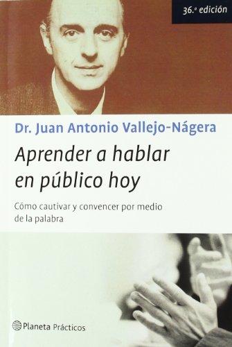 Aprender a hablar en público hoy por Dr. Juan Antonio Vallejo-Nágera