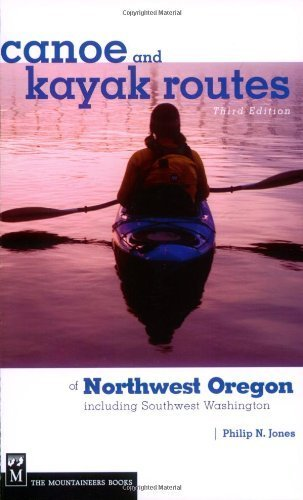 Canoe and Kayak Routes of Northwest Oregon: Including Southwest Washington by Philip N. Jones (2007) Paperback