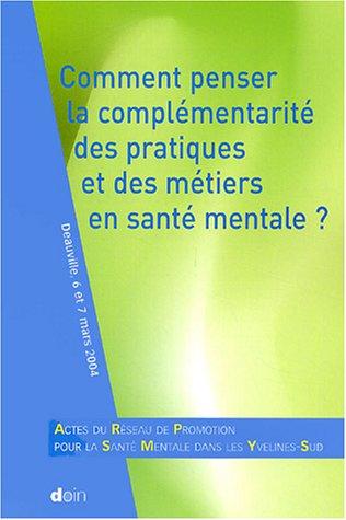 Comment penser la complémentarité des pratiques et des métiers en santé mentale? : Actes du réseau de promotion pour la santé mentale dans les Yvelines-Sud, Deauville, 6 et 7 mars 2004