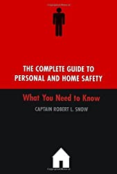 The Complete Guide To Personal And Home Safety: What You Need To Know by Robert Snow (2002-10-02)