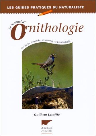 Le Manuel d'ornithologie : Les outils, le terrain, les conseils, la terminologie