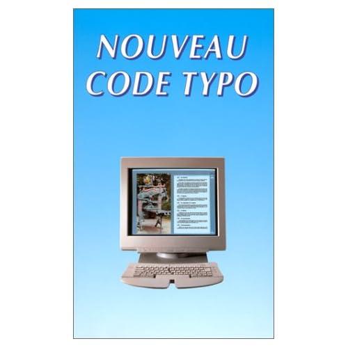 Le nouveau code typographique : Les règles typographiques de la composition à l'usage des auteurs, des professionnels du livre et des utilisateurs d'ordinateurs