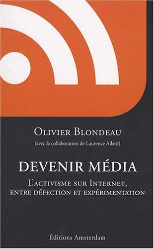 Devenir Média : L'activisme sur Internet, entre défection et expérimentation by Olivier Blondeau;Laurence Allard(2007-11-16) par Olivier Blondeau;Laurence Allard