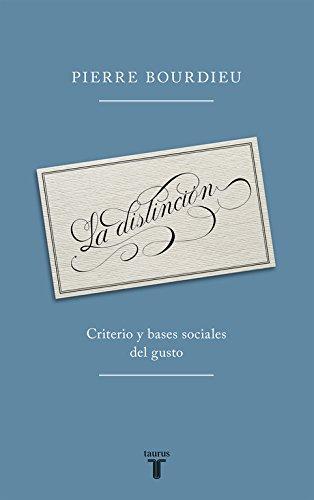 La distinción: Criterio y bases sociales del gusto (Pensamiento) por Pierre Bourdieu