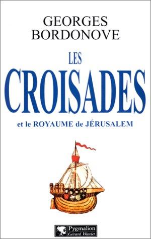 Les Croisades et le Royaume de Jérusalem par Georges Bordonove