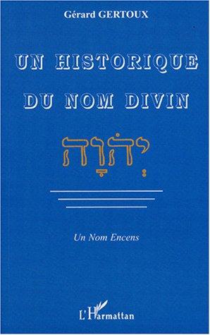 Un historique du nom divin - Un Nom Encens par Gérard Gertoux