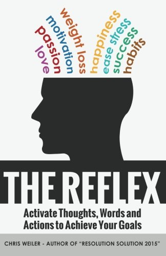 The Reflex: Activate Thoughts, Words and Actions to Achieve Your Goals