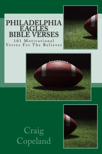 Philadelphia Eagles Bible Verses: 101 Motivational Verses For The Believer (The Believer Series) por Craig Copeland