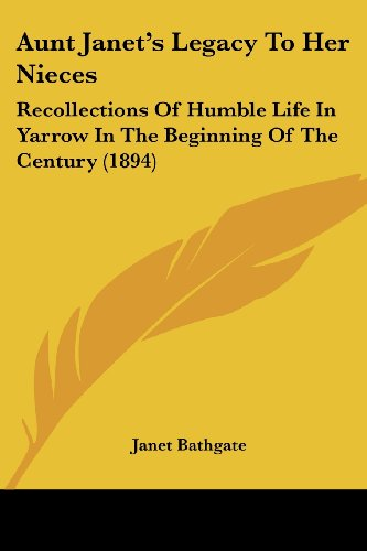 Aunt Janet's Legacy to Her Nieces: Recollections of Humble Life in Yarrow in the Beginning of the Century (1894)