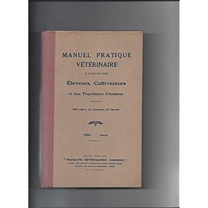 Manuel pratique veterinaire a l'usage des eleveurs cultivateurs et tous proprietaire d'animaux