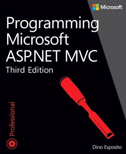 Programming Microsoft ASP.NET MVC (3rd Edition) (Developer Reference) 3rd by Esposito, Dino (2014) Paperback