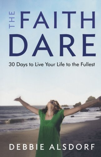 The Faith Dare: 30 Days to Live Your Life to the Fullest by Alsdorf, Debbie (2010) Paperback