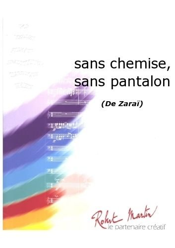 ROBERT MARTIN ZARA - SANS CHEMISE, SANS PANTALON Klassische Noten Blasinstrumenten Ensemble (Klassische Chemise)