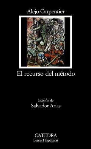 El recurso del método (Letras Hispánicas) por Alejo Carpentier