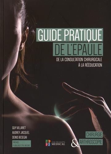 Guide pratique de l'épaule : De la consultation chirurgicale à la rééducation