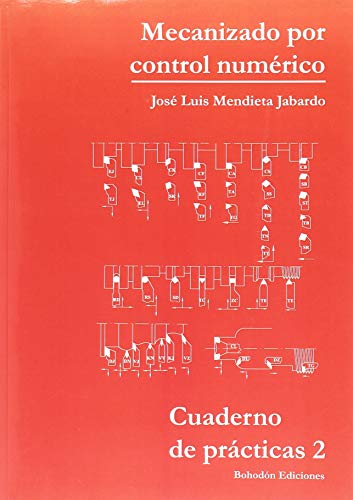 Cuaderno de prácticas N 2. Mecanizado por Control Numérico (Bohodón Ediciones) por José Luis Mendieta Jabardo