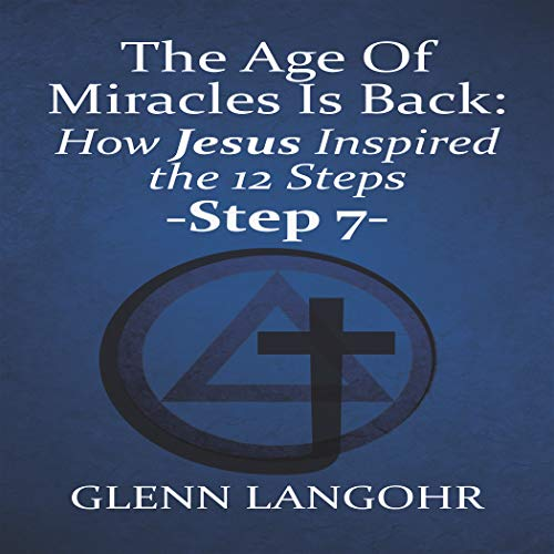 The Age Of Miracles Is Back: How Jesus Inspired The 12 Steps: Step 7 (English Edition)