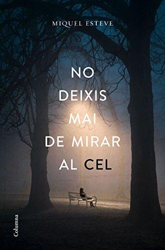 No deixis mai de mirar al cel (Catalan Edition) por Miquel Esteve  Valldepérez
