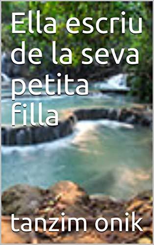 Ella escriu de la seva petita filla (Catalan Edition) por tanzim onik