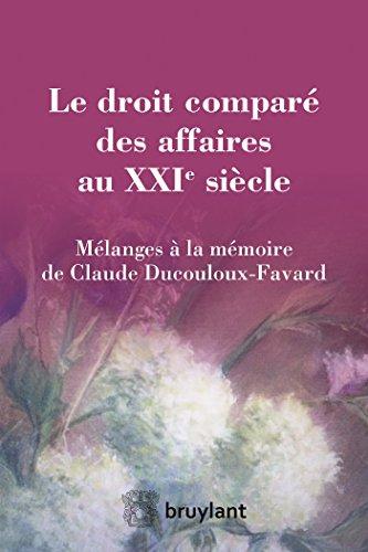 Le droit comparé des affaires au XXIe siècle: Mélanges à la mémoire de Claude Ducouloux-Favard par Collectif